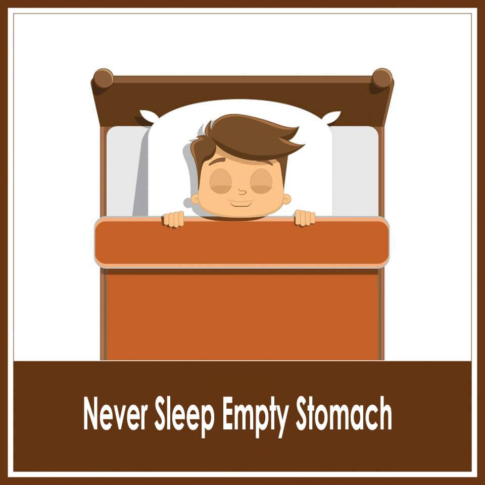 Never sleep empty stomach